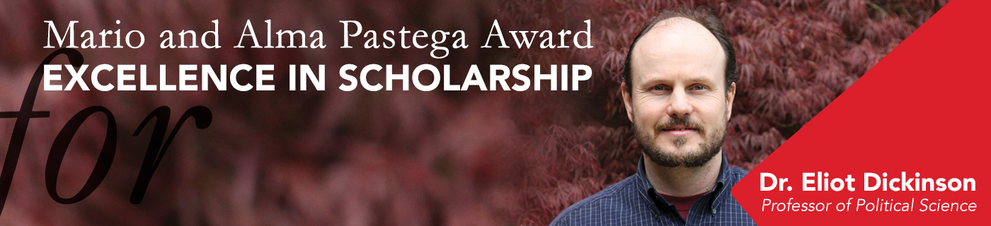 Mario and Alma Pastega Award for Excellence in Scholarship - Dr. Eliot Dickinson Professor of Political Science